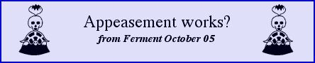 Appeasement works? from Ferment, October 05