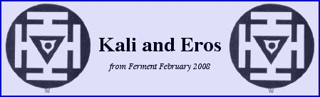 Kali and Eros - from Ferment Feb 08
